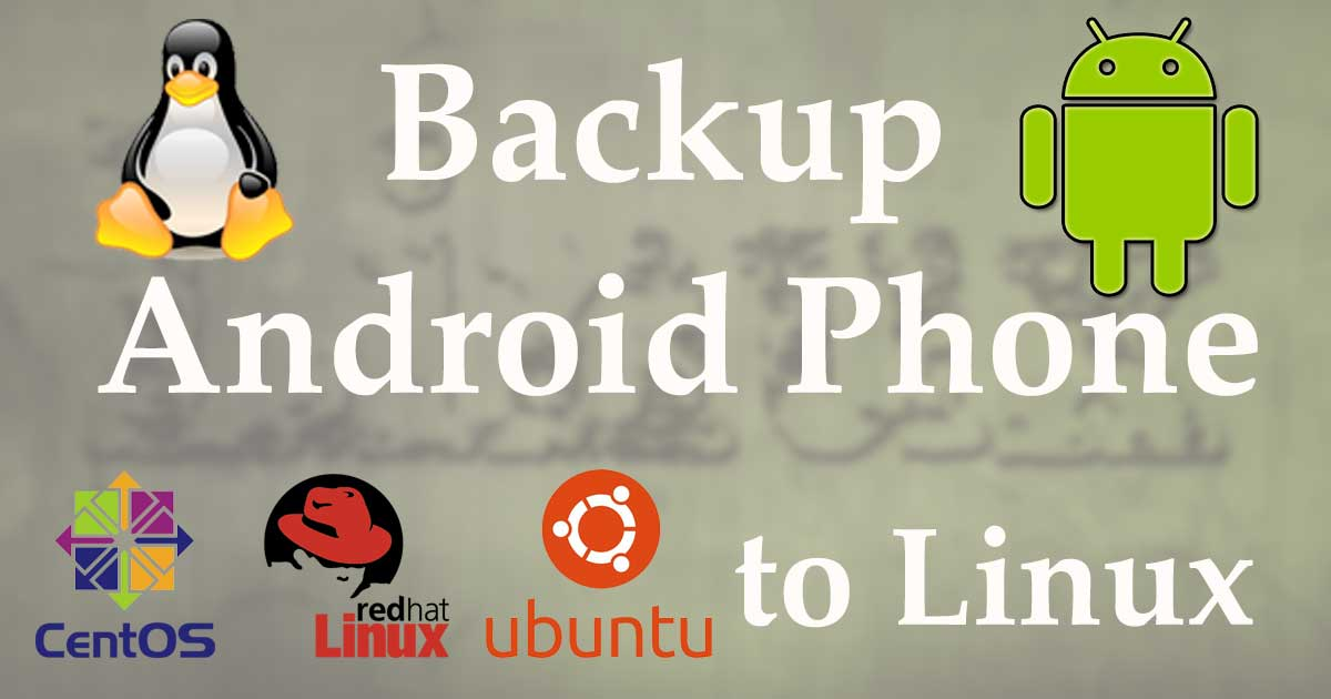 Complete backup Android phone to Linux (Ubuntu, Centos, RedHat and all)