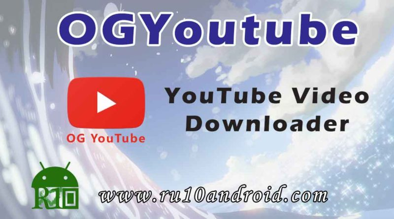 OG YouTube - Download YouTube Videos - Android » Android Authority