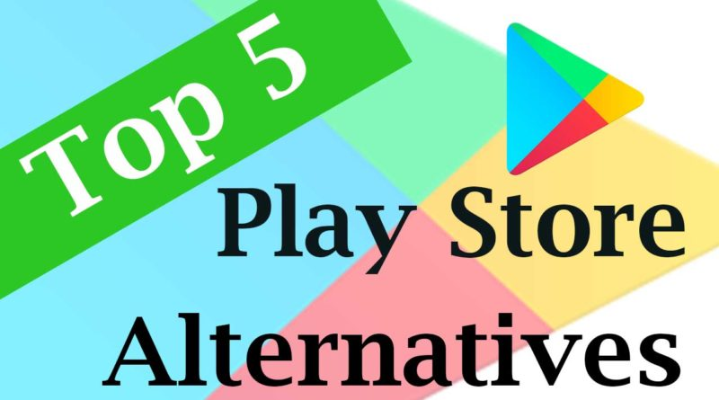 top 5 play store alternatives